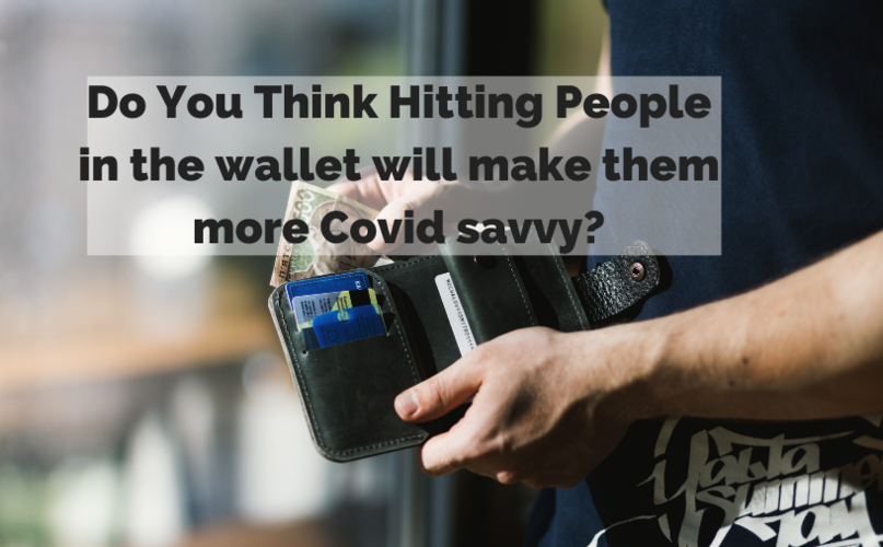 Do You Think steeper Fines Will Help Us Slow Covid?