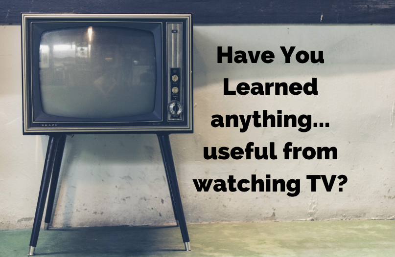 What actual skills have you learned from watching TV?
