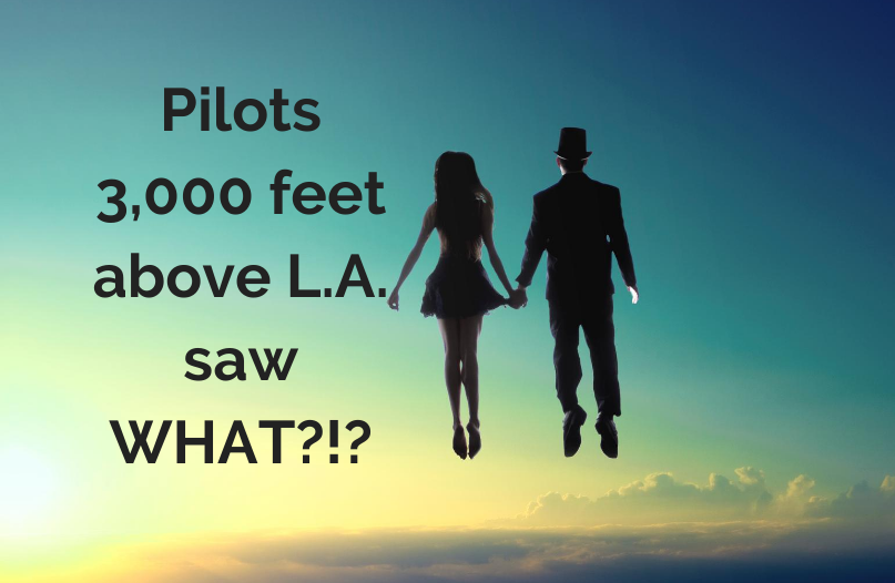 Pilots 3000 feet Above Los Angeles saw WHAT