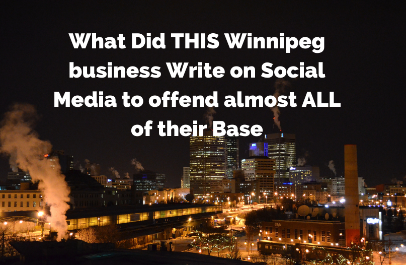 What Did THIS Winnipeg business Write on Social Media to offend almost ALL of their Base