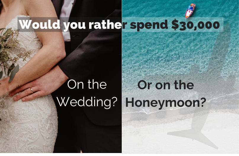 Would you rather have a big wedding or a big honeymoon?